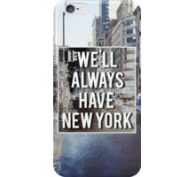 We'll Always Have New York iPhone Case/Skin