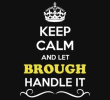 Keep Calm and Let BROUGH Handle it by gradyhardy