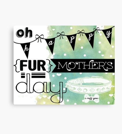 { oh happy fur mother's day } Canvas Print