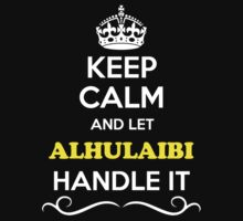 Keep Calm and Let ALHULAIBI Handle it T-Shirt