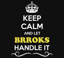 Keep Calm and Let BRROKS Handle it T-Shirt
