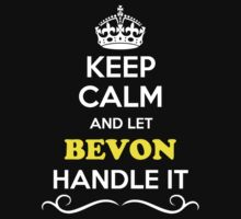 Keep Calm and Let BEVON Handle it T-Shirt