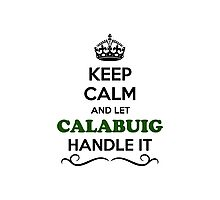 Keep Calm and Let CALABUIG Handle it Photographic Print