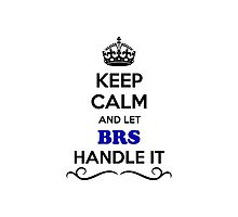 Keep Calm and Let BRS Handle it Photographic Print