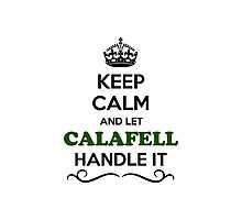 Keep Calm and Let CALAFELL Handle it Photographic Print
