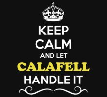 Keep Calm and Let CALAFELL Handle it T-Shirt