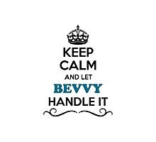 Keep Calm and Let BEVVY Handle it Photographic Print