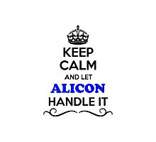 Keep Calm and Let ALICON Handle it Photographic Print