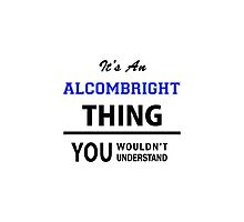 Its an ALCOMBRIGHT thing, you wouldn't understand Photographic Print