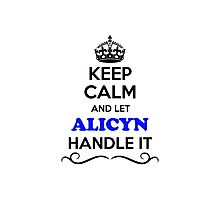 Keep Calm and Let ALICYN Handle it Photographic Print