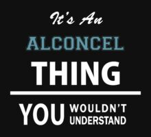 Its an ALCONCEL thing, you wouldn't understand T-Shirt