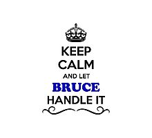Keep Calm and Let BRUCE Handle it Photographic Print