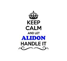 Keep Calm and Let ALIDON Handle it Photographic Print