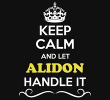 Keep Calm and Let ALIDON Handle it T-Shirt