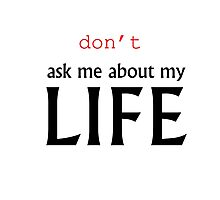 Don't ask me about my life Photographic Print