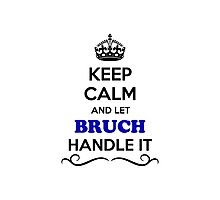 Keep Calm and Let BRUCH Handle it Photographic Print