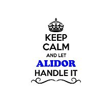 Keep Calm and Let ALIDOR Handle it Photographic Print