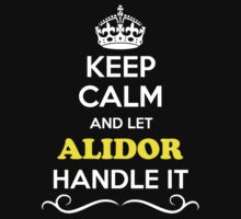 Keep Calm and Let ALIDOR Handle it T-Shirt