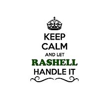 Keep Calm and Let RASHELL Handle it Photographic Print