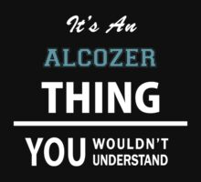 Its an ALCOZER thing, you wouldn't understand T-Shirt