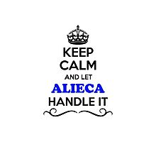 Keep Calm and Let ALIECA Handle it Photographic Print