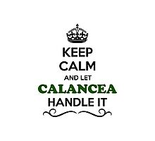Keep Calm and Let CALANCEA Handle it Photographic Print