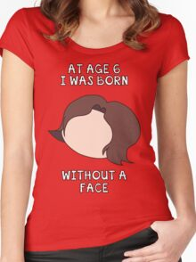 At Age 6 I Was Born Without A Face Women's Fitted Scoop T-Shirt