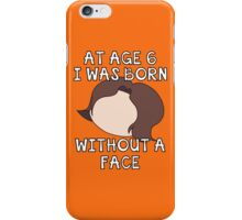 At Age 6 I Was Born Without A Face iPhone Case/Skin