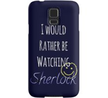 I Would Rather Be Watching Sherlock Samsung Galaxy Case/Skin