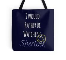 I Would Rather Be Watching Sherlock Tote Bag