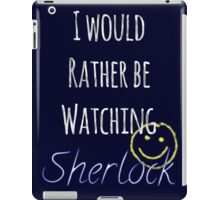 I Would Rather Be Watching Sherlock iPad Case/Skin