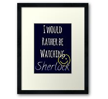 I Would Rather Be Watching Sherlock Framed Print