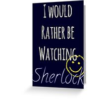 I Would Rather Be Watching Sherlock Greeting Card