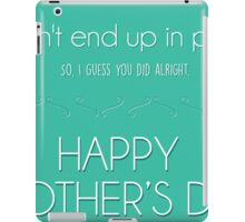I didn't end up in prison. So i guess you did alright iPad Case/Skin