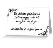 Forr all the love you've given me, I will pay for a nursing home for you. Greeting Card