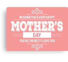 Mother's day card: You're the best mother - I love you Canvas Print