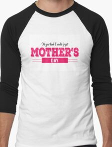 Did you think I would forget mother's day? Men's Baseball ¾ T-Shirt