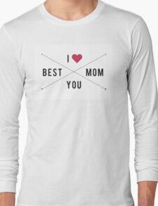 I love you. Best Mom! Long Sleeve T-Shirt