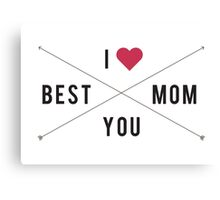 I love you. Best Mom! Canvas Print