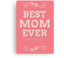 Best mom ever - that's you! Canvas Print