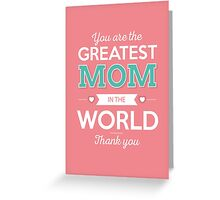 You are the greatest mom in the world. Thank you! Greeting Card
