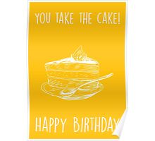 You take the cake. Happy birthday! Poster