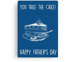 You take the cake. Happy father's day! Canvas Print
