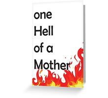 One hell of a mother Greeting Card