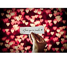 You know it's true, I'm still in love with you Photographic Print