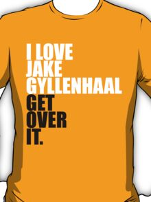 I love Jake Gyllenhaal T-Shirt