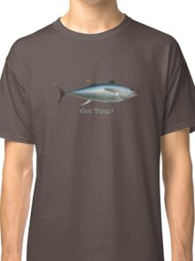 Got Tuna?! Classic T-Shirt