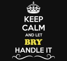 Keep Calm and Let BRY Handle it T-Shirt