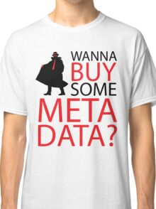 Wanna Buy Some Metadata? Classic T-Shirt