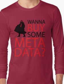Wanna Buy Some Metadata? Long Sleeve T-Shirt